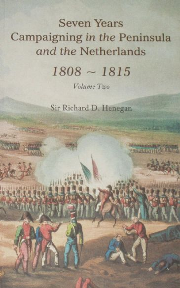 Seven years Campaigning in the Peninsula and the Netherlands 1808-1815 (Vol.2), by Richard Henegan